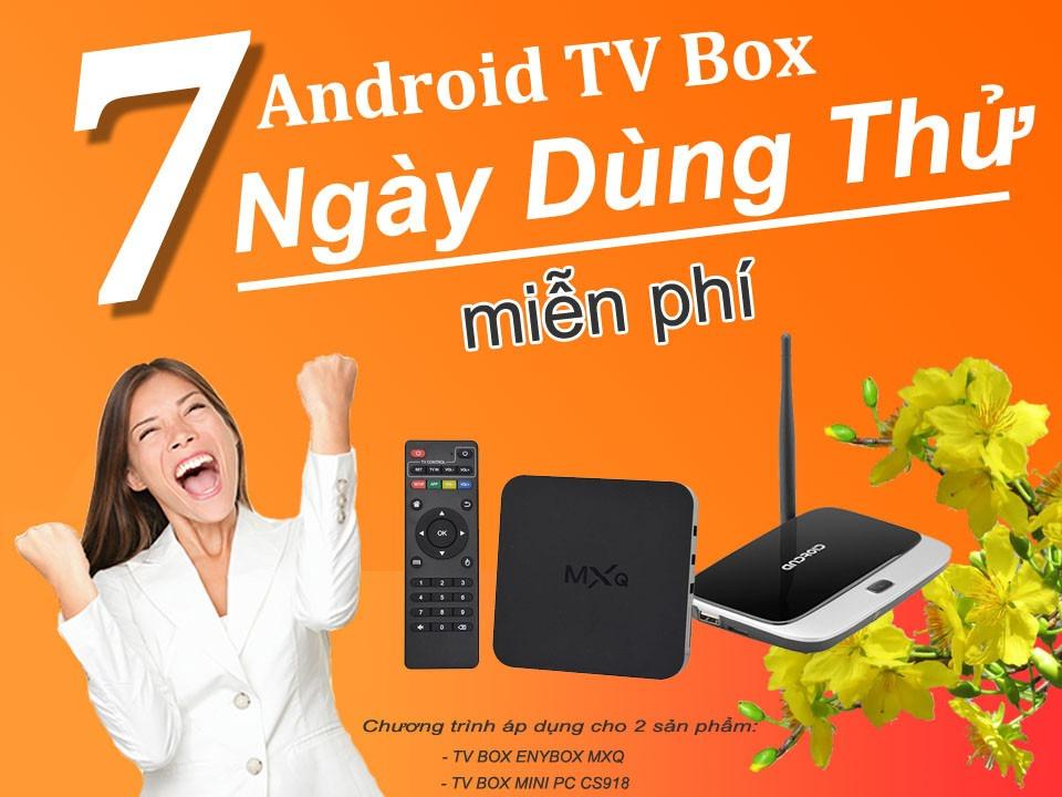 Dùng thử Android TV Box miễn phí trong 7 ngày