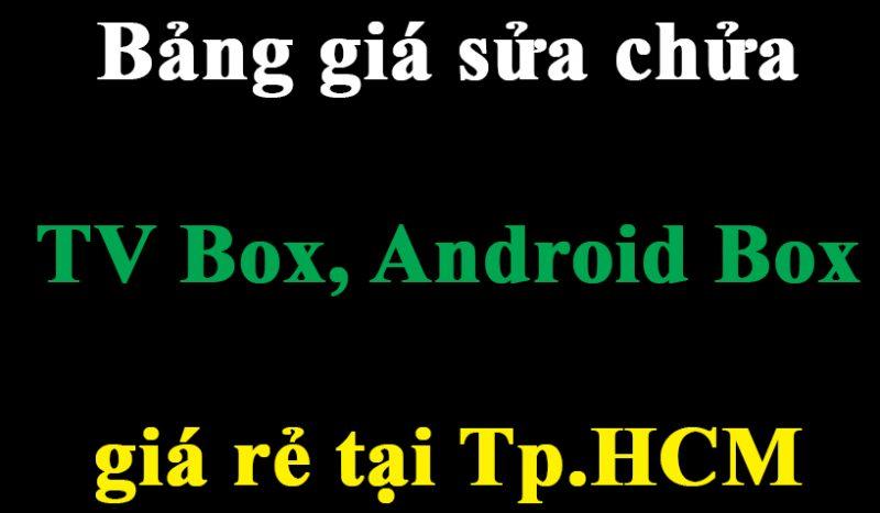 Bảng giá sửa chữa, cài đặt ROM Android TV Box giá rẻ tại TP.HCM
