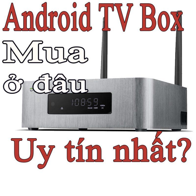 Mua android tv box chính hãng ở đâu Tp Hồ Chí Minh