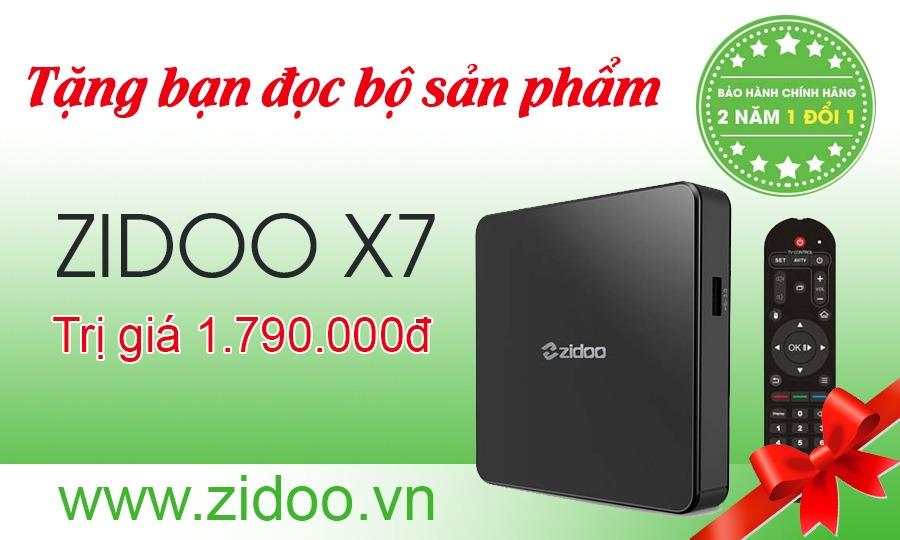Tặng bạn đọc bộ sản phẩm Zidoo X7 - Android TV Box 7.1 trị giá 1.790.000đ