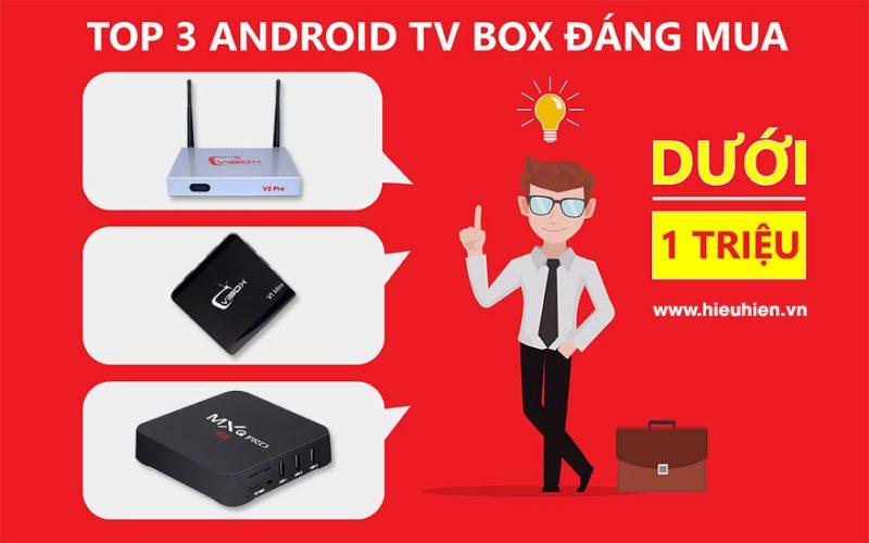 TOP 3 ANDROID TV BOX CHÍNH HÃNG GIÁ DƯỚI 1 TRIỆU ĐÁNG MUA