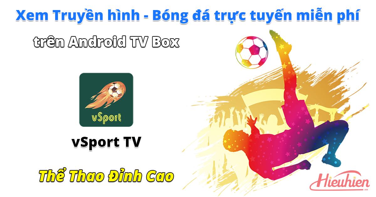 vSport TV - Ứng dụng xem truyền hình, bóng đá trực tuyến miễn phí trên Android TV Box