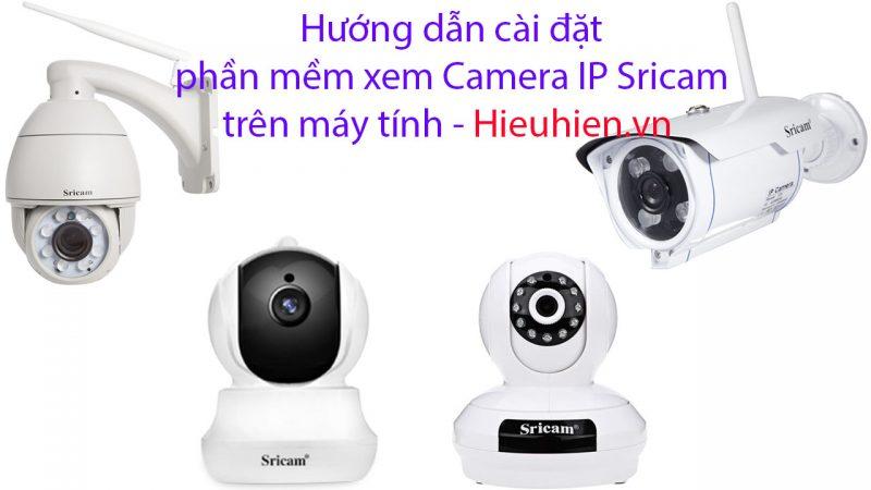 Hướng dẫn cài đặt phần mềm xem Camera IP Sricam trên máy tính
