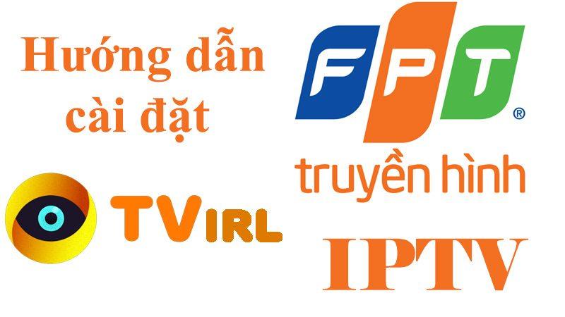Hướng dẫn cài đặt TVirl xem truyền hình IPTV FPT trên Android TV