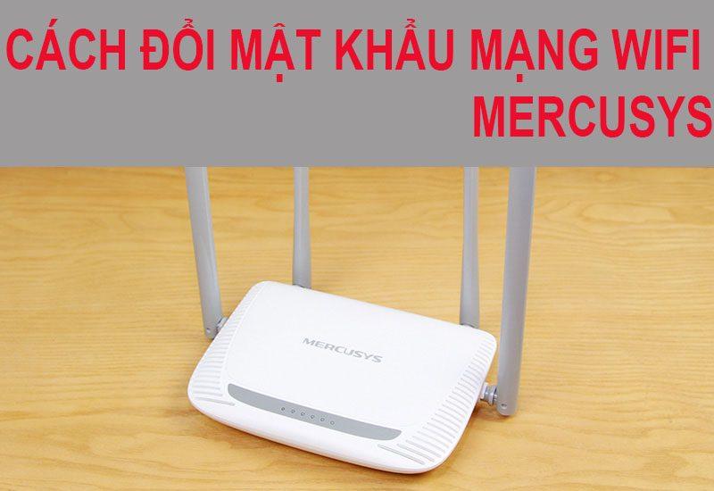 Hướng dẫn đổi mật khẩu và tên mạng wifi cho thiết bị Mercusys MW325R