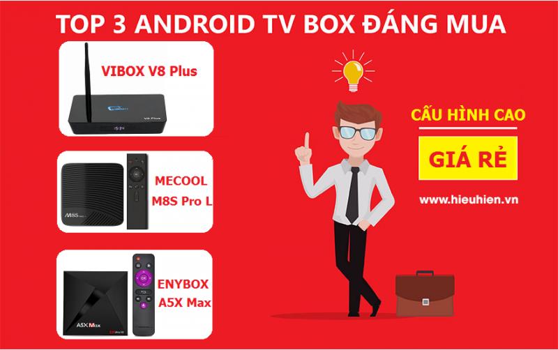 Top Android TV Box cấu hình khủng Ram 3GB, giá rẻ đáng mua nhất 2018