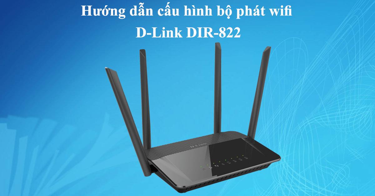 hướng dẫn cấu hình bộ phát wifi d-link dir-822 qua trình duyệt web máy tính