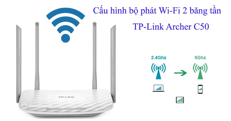hướng dẫn cài đặt tp-link archer C50 để phát wifi trên cả 2 băng tần
