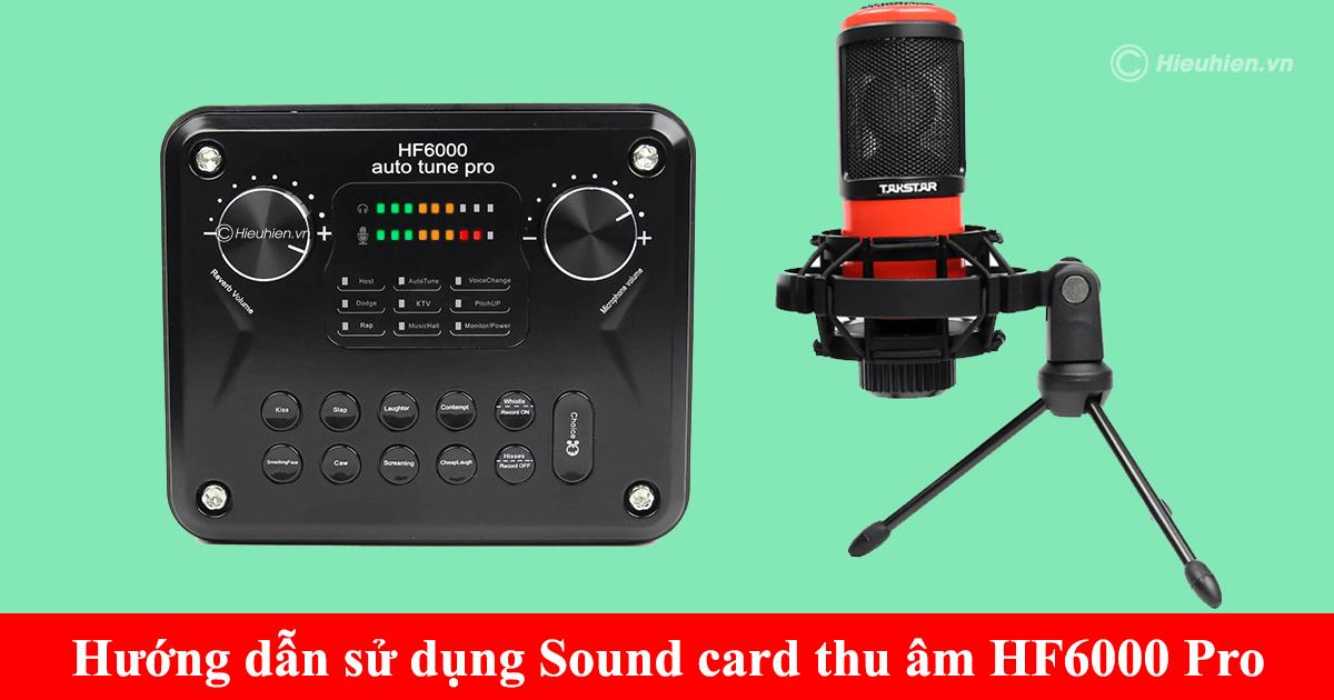 hướng dẫn các bước lắp đặt và sử dụng sound card hf6000 pro