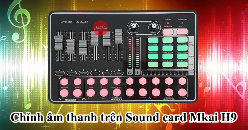 hướng dẫn lắp đặt và sử dụng sound card thu âm mkai h9