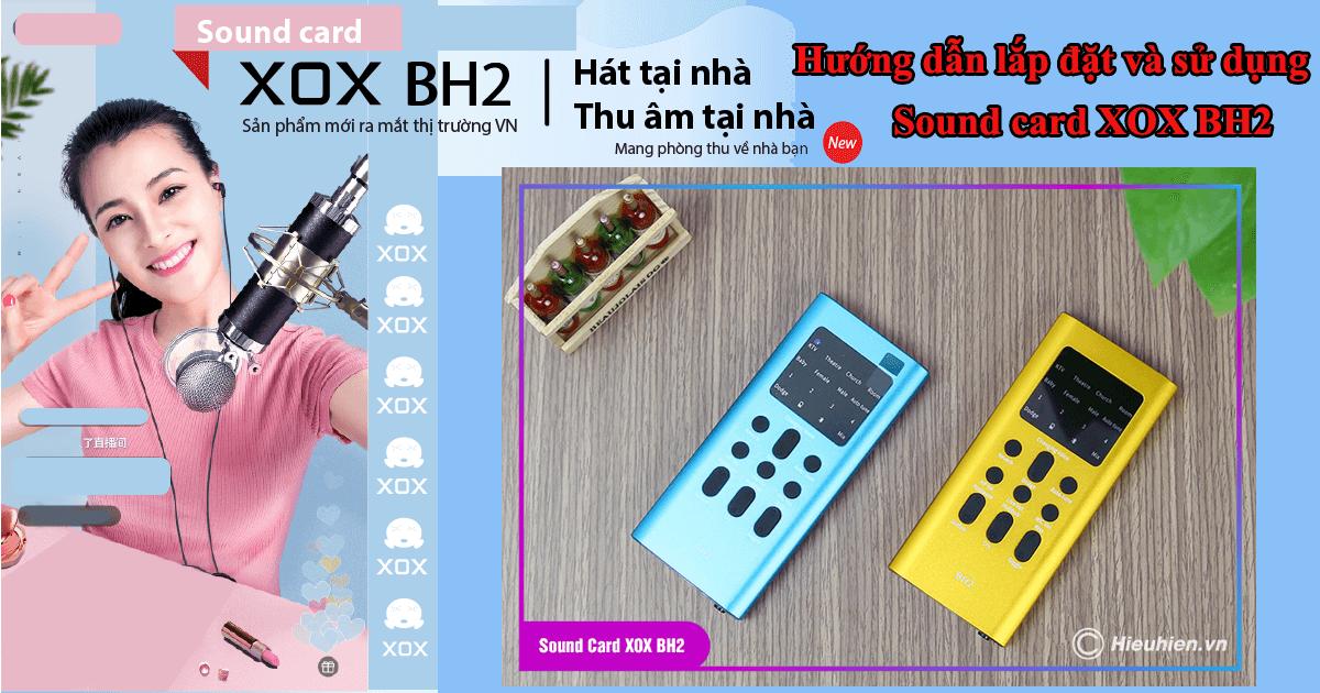 hướng dẫn lắp đặt và sử dụng sound card xox bh2 thu âm, livestream