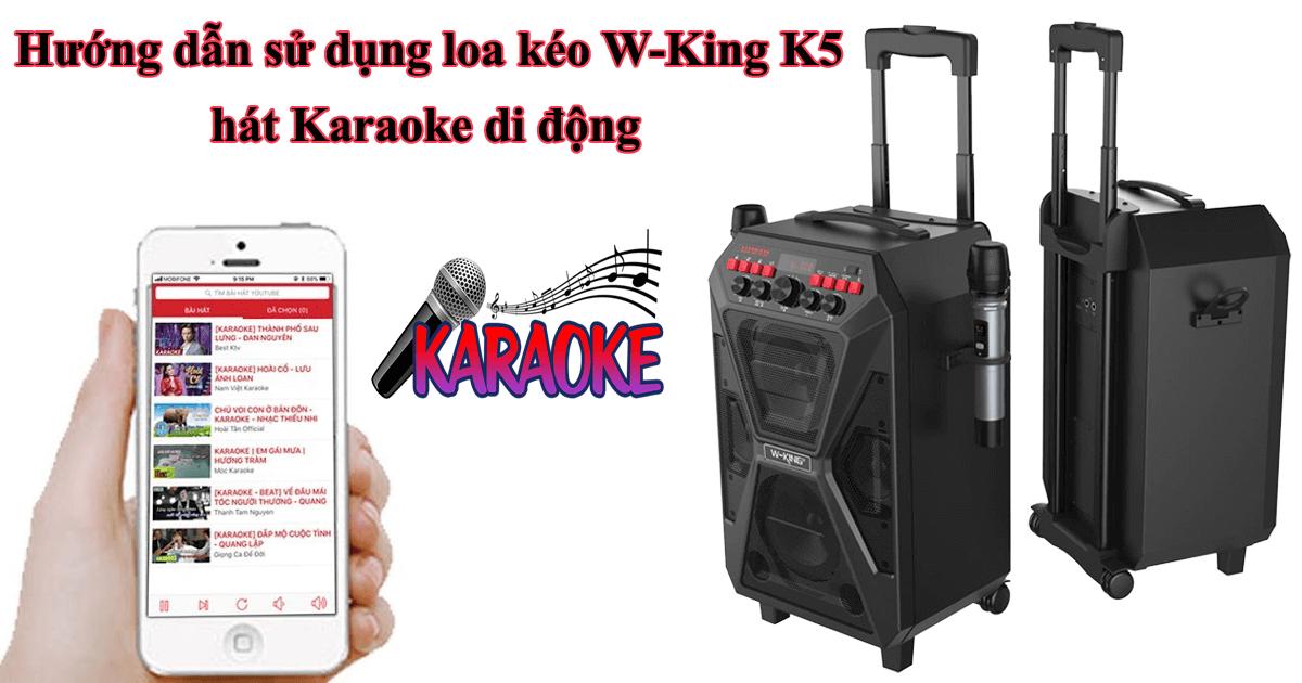 hướng dẫn sử dụng loa kéo w-king k5 hát karaoke di động
