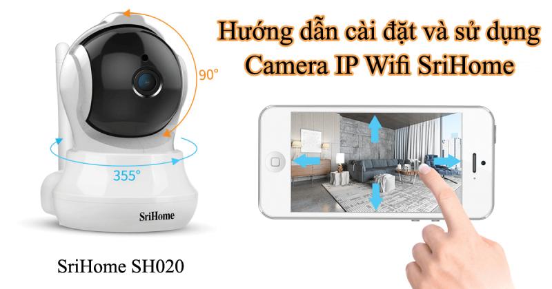 hướng dẫn cài đặt và sử dụng camera ip wifi srihome trên điện thoại
