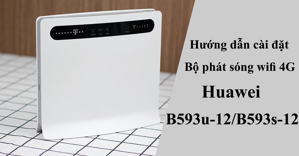 hướng dẫn cài đặt bộ phát wifi 4g huawei b593u-12/b593s-12