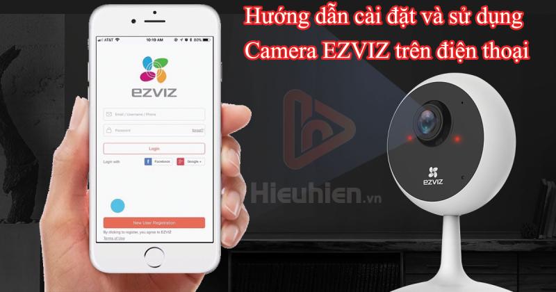hướng dẫn cài đặt và sử dụng camera ip wifi ezviz trên điện thoại