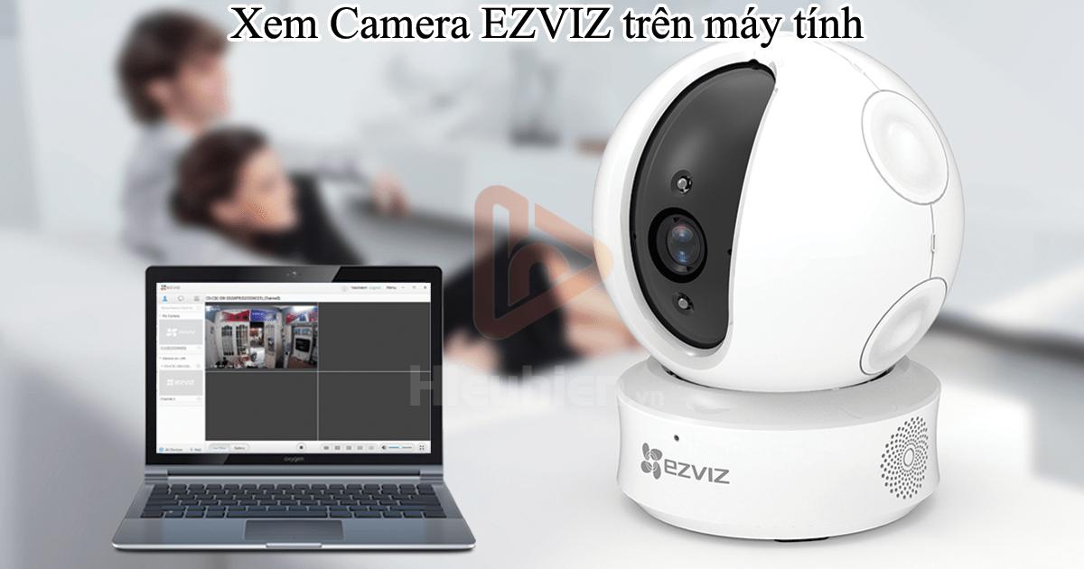 hướng dẫn cài đặt camera ip wifi ezviz xem trên máy tính, laptop
