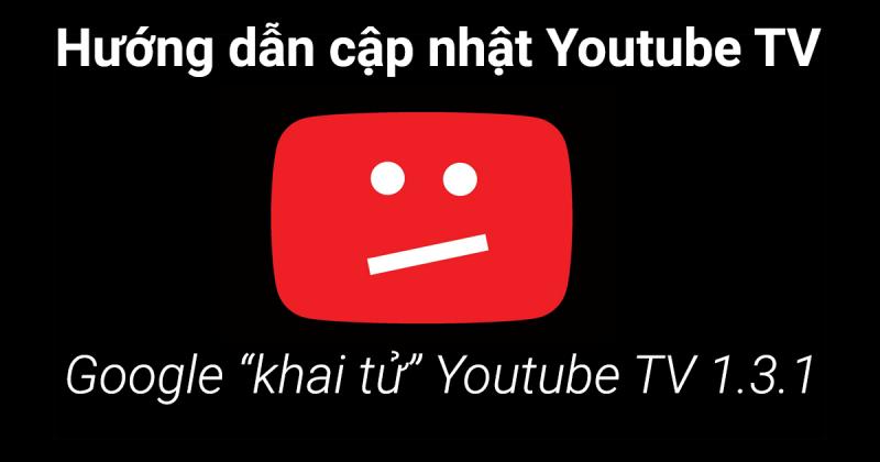 huong-dan-cap-nhat-youtube-tv-sua-loi-youtube-khong-xem-duoc-banner