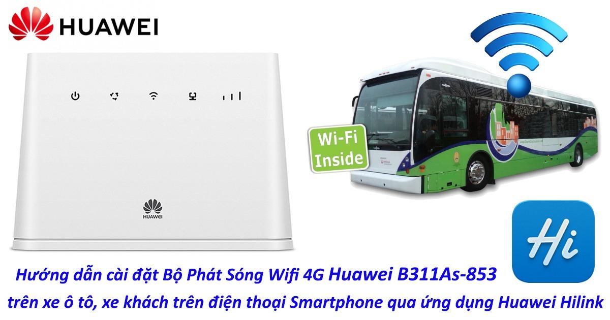 hướng dẫn cài đặt bộ phát wifi 4g huawei b311as-853 danh cho xe oto khách