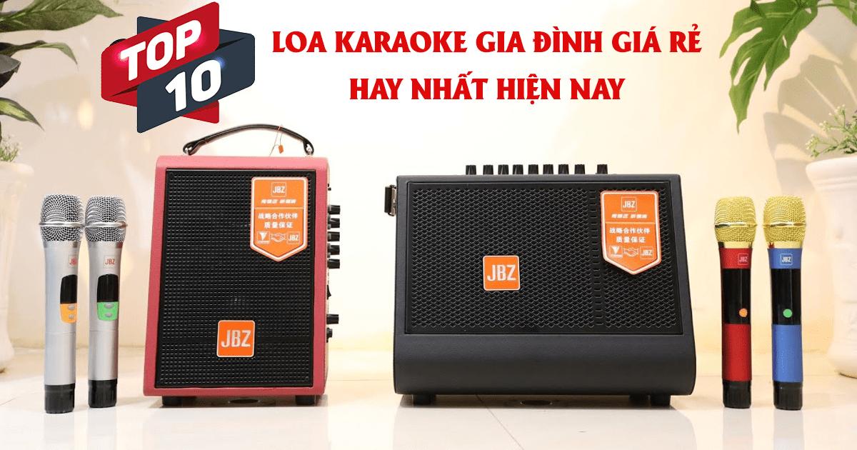 top 10 loa karaoke giá rẻ hay và tốt nhất hiện nay