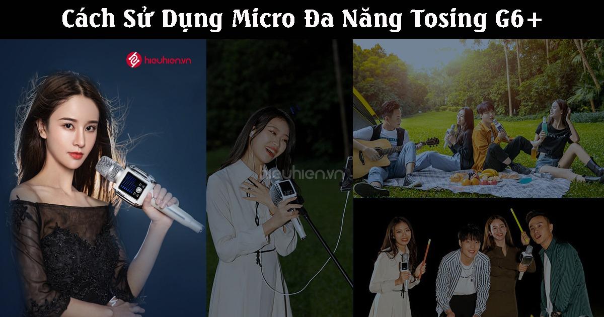 hướng dẫn sử dụng micro karaoke đa năng tosing g6 +